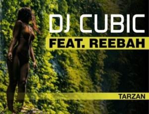 Dj Cubic - Tarzan ft. Reebah